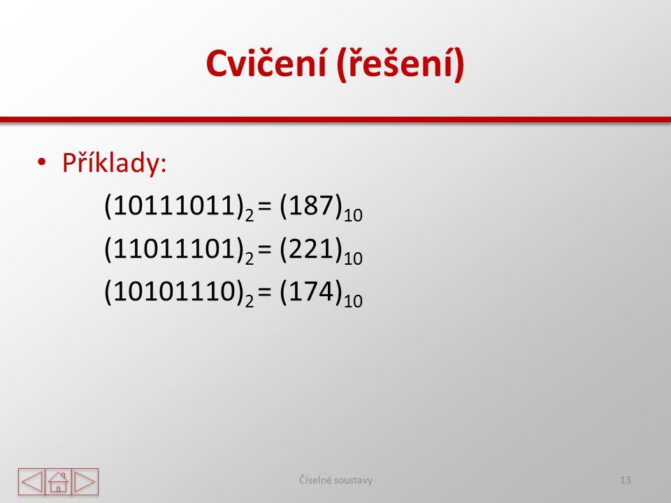 Cvičení (řešení) Příklady: (10111011)2 = (187)10 (11011101)2 = (221)10