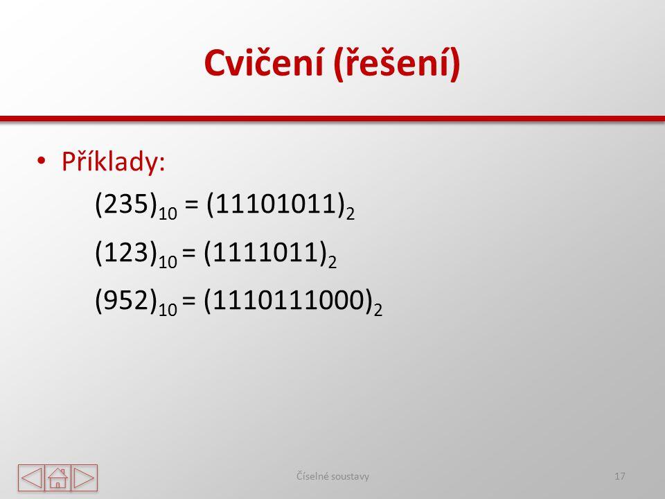 Cvičení (řešení) Příklady: (235)10 = (11101011)2 (123)10 = (1111011)2