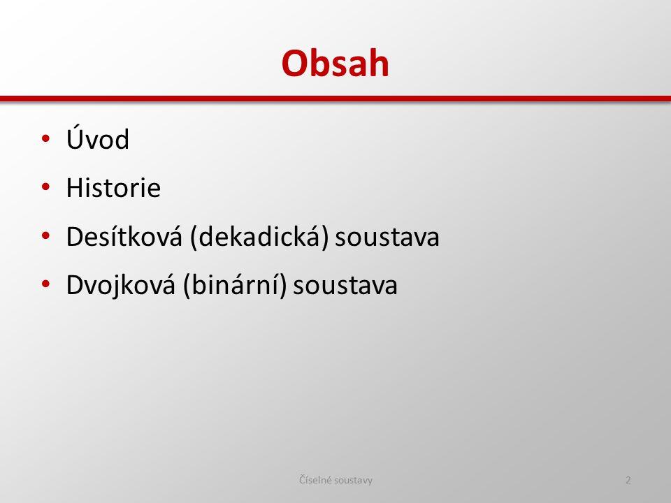 Obsah Úvod Historie Desítková (dekadická) soustava