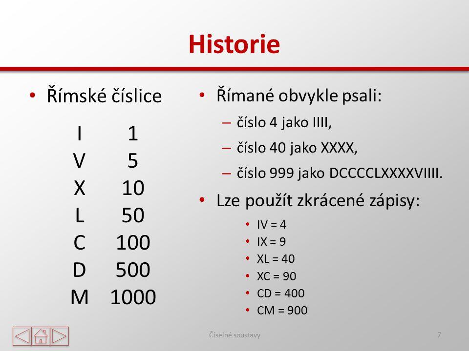 Historie I V X L C D M 1 5 10 50 100 500 1000 Římské číslice