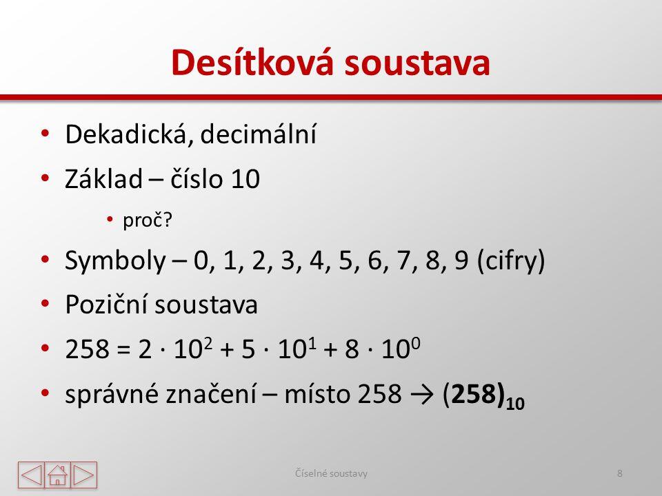 Desítková soustava Dekadická, decimální Základ – číslo 10
