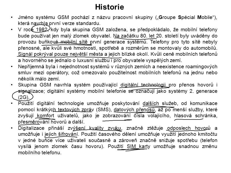 """Historie Jméno systému GSM pochází z názvu pracovní skupiny (""""Groupe Spécial Mobile ), která navrhla první verze standardu."""