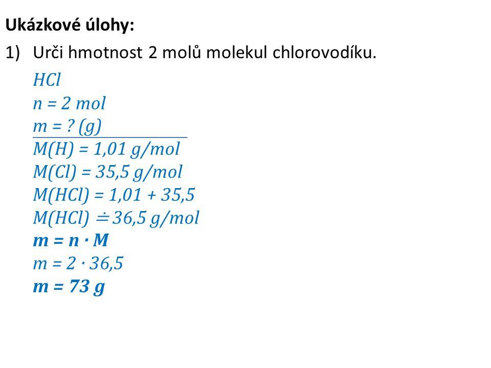 Ukázkové úlohy: Urči hmotnost 2 molů molekul chlorovodíku.