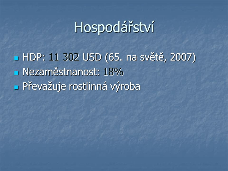 Hospodářství HDP: 11 302 USD (65. na světě, 2007) Nezaměstnanost: 18%