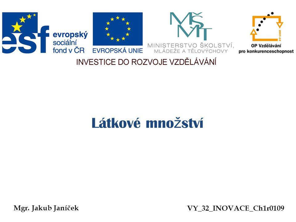 Látkové množství Mgr. Jakub Janíček VY_32_INOVACE_Ch1r0109