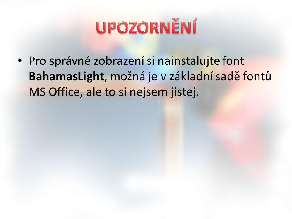 UPOZORNĚNÍ Pro správné zobrazení si nainstalujte font BahamasLight, možná je v základní sadě fontů MS Office, ale to si nejsem jistej.