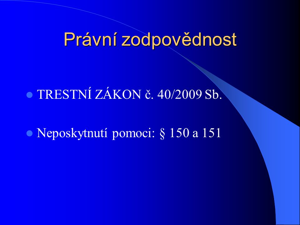 Právní zodpovědnost TRESTNÍ ZÁKON č. 40/2009 Sb.