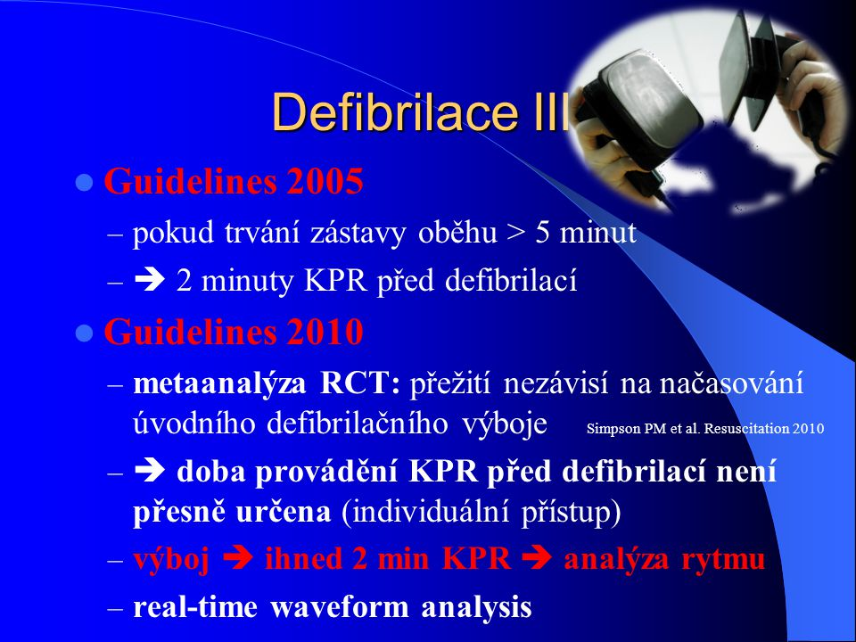 Defibrilace III. Guidelines 2005 Guidelines 2010