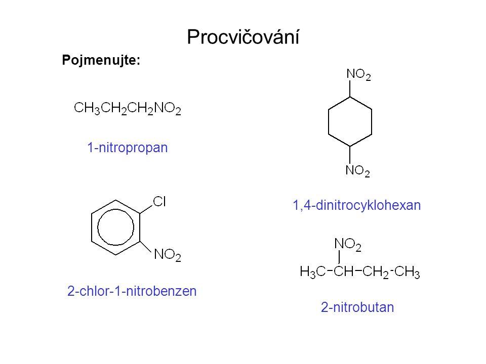 Procvičování Pojmenujte: 1-nitropropan 1,4-dinitrocyklohexan