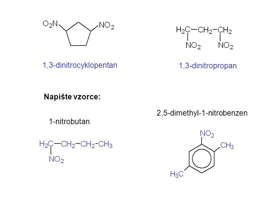 1,3-dinitrocyklopentan 1,3-dinitropropan Napište vzorce: 2,5-dimethyl-1-nitrobenzen 1-nitrobutan
