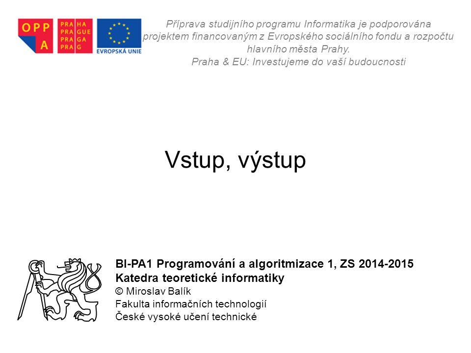 Vstup, výstup BI-PA1 Programování a algoritmizace 1, ZS 2014-2015
