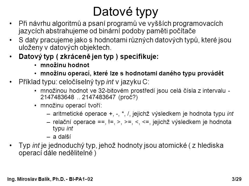 PA1 - 02 Datové typy. Při návrhu algoritmů a psaní programů ve vyšších programovacích jazycích abstrahujeme od binární podoby paměti počítače.