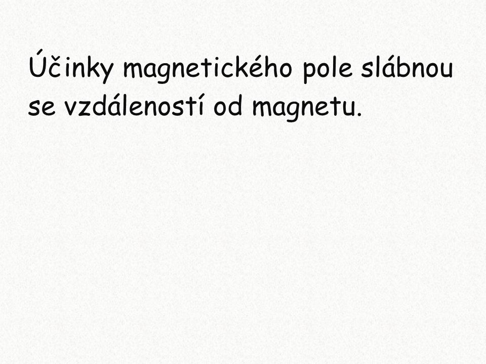 Účinky magnetického pole slábnou
