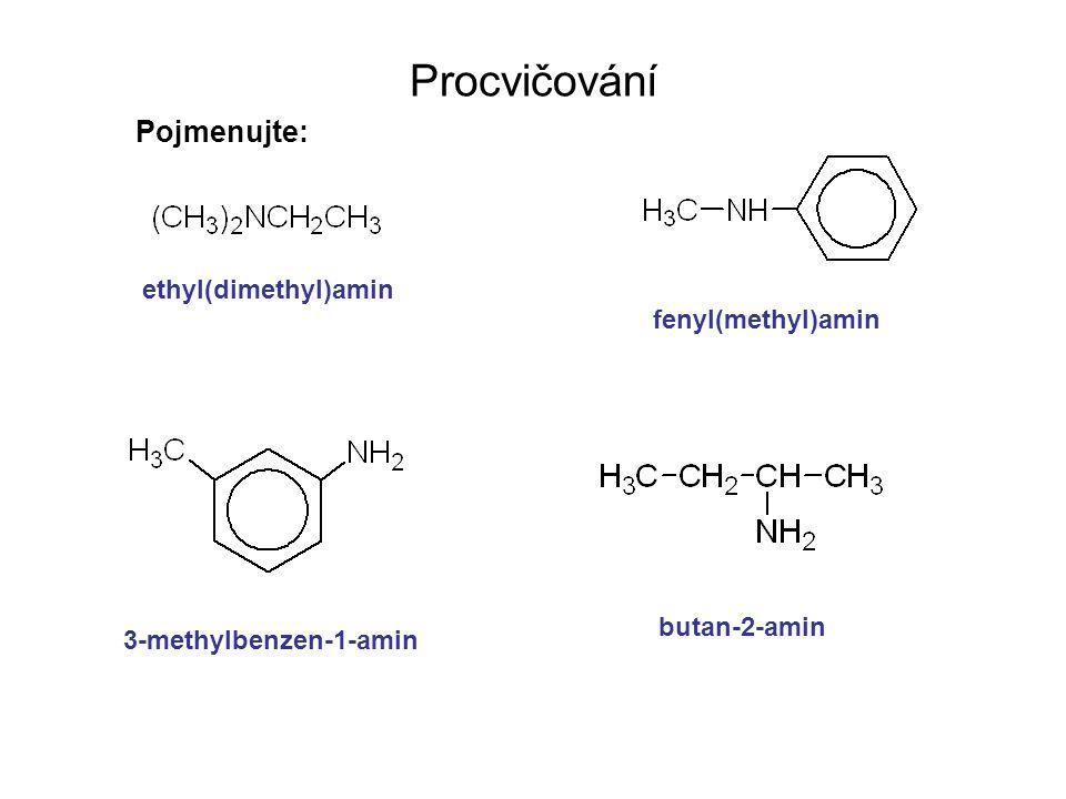 Procvičování Pojmenujte: ethyl(dimethyl)amin fenyl(methyl)amin