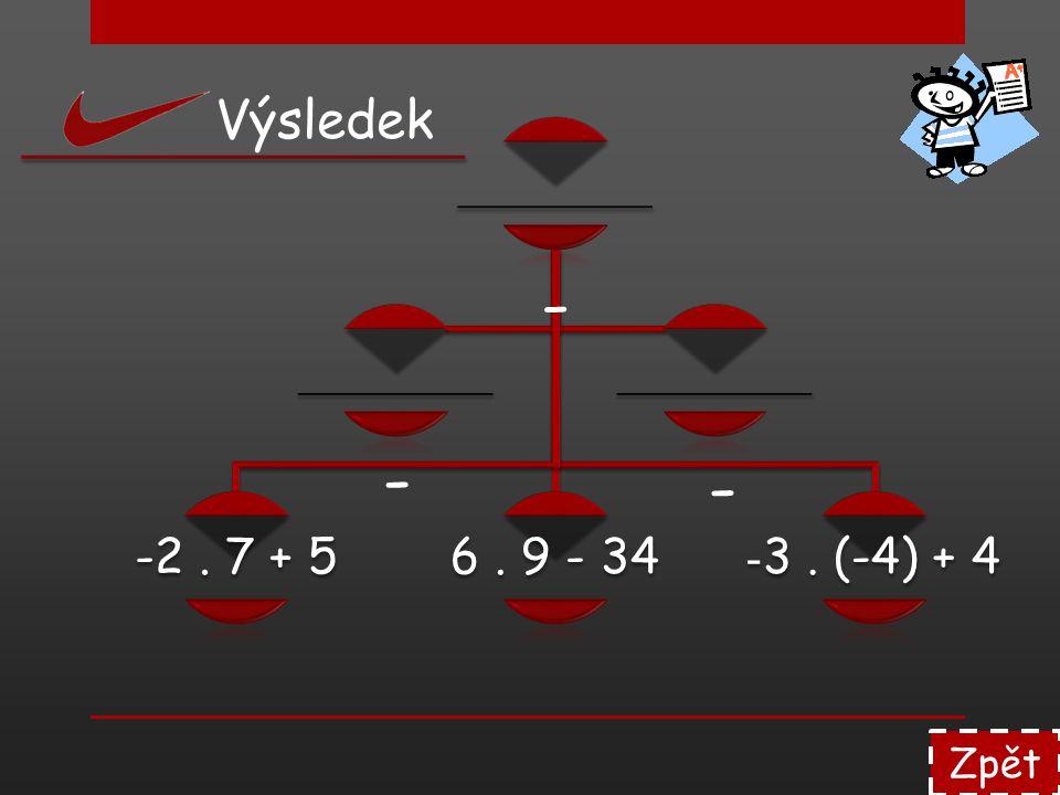 ________ -2 . 7 + 5 6 . 9 - 34 -3 . (-4) + 4 Výsledek - - - Zpět