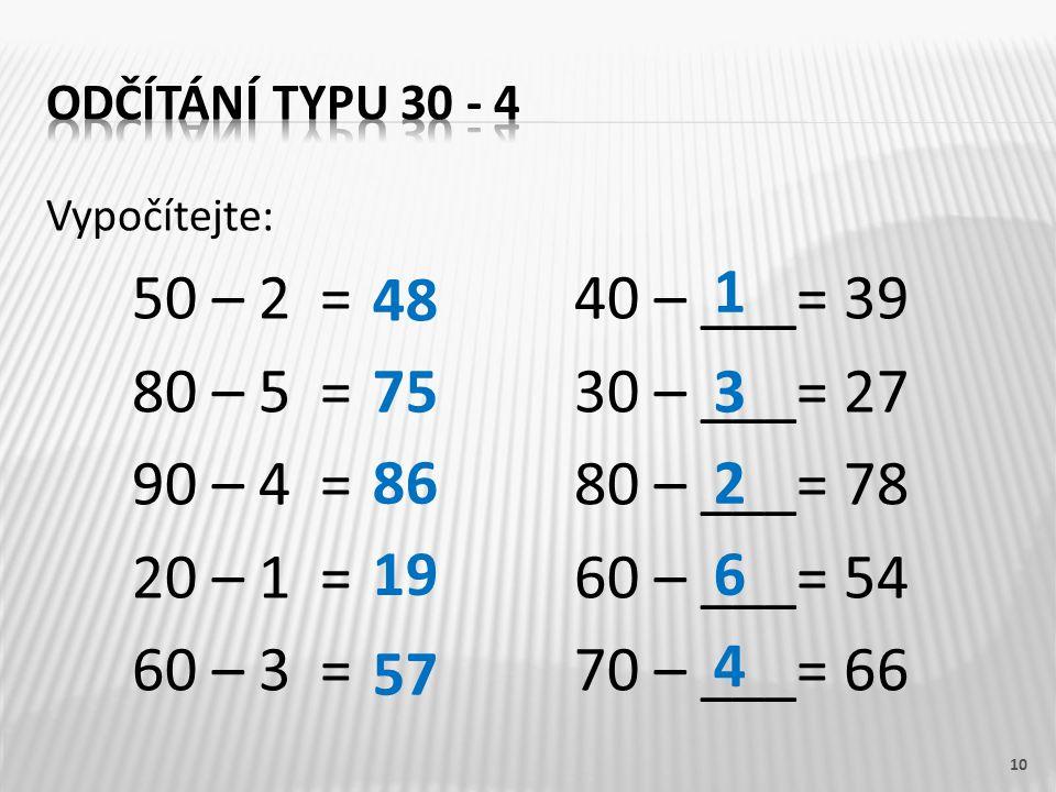 50 – 2 = 40 – ___= 39 80 – 5 = 30 – ___= 27 90 – 4 = 80 – ___= 78