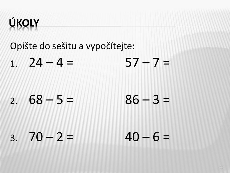 úkoly Opište do sešitu a vypočítejte: 24 – 4 = 57 – 7 = 68 – 5 = 86 – 3 = 3.