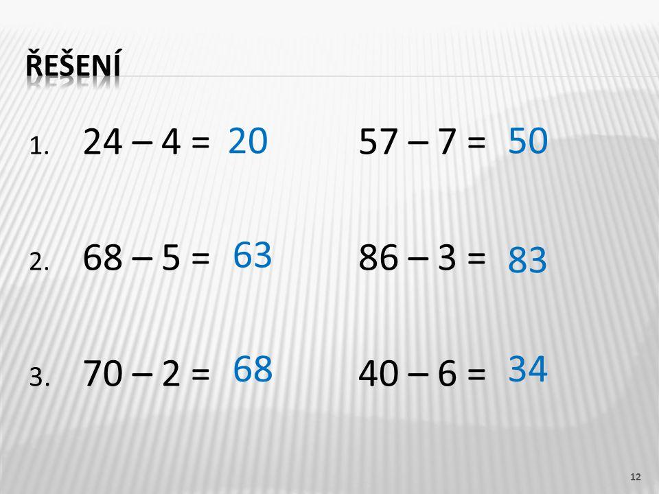 řešení 24 – 4 = 57 – 7 = 68 – 5 = 86 – 3 = 3. 70 – 2 = 40 – 6 = 20 50 63 83 68 34