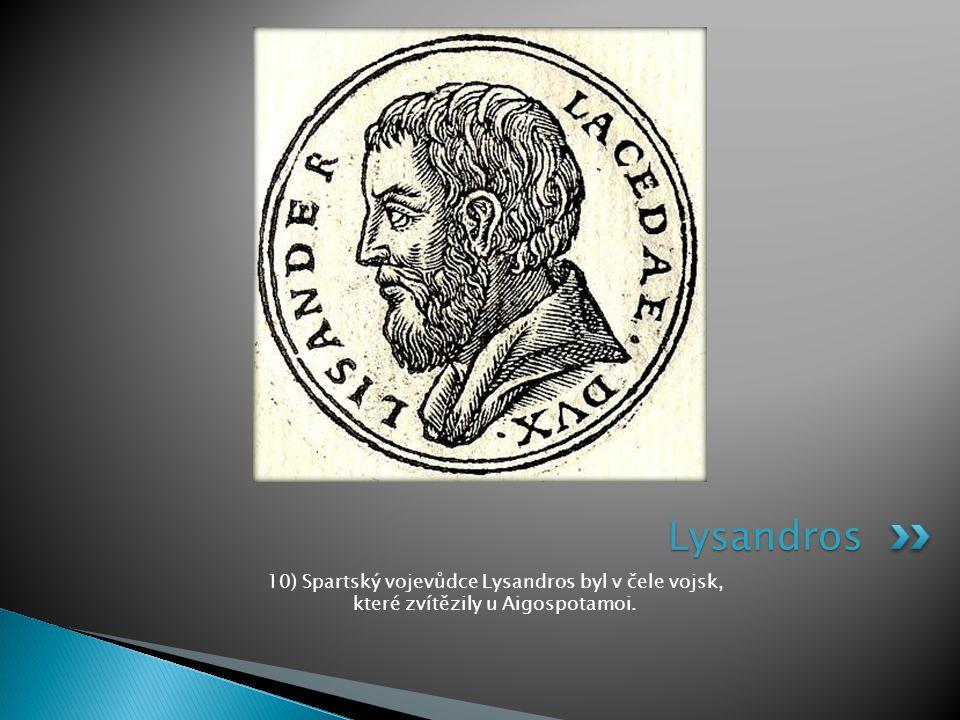 Lysandros 10) Spartský vojevůdce Lysandros byl v čele vojsk, které zvítězily u Aigospotamoi.