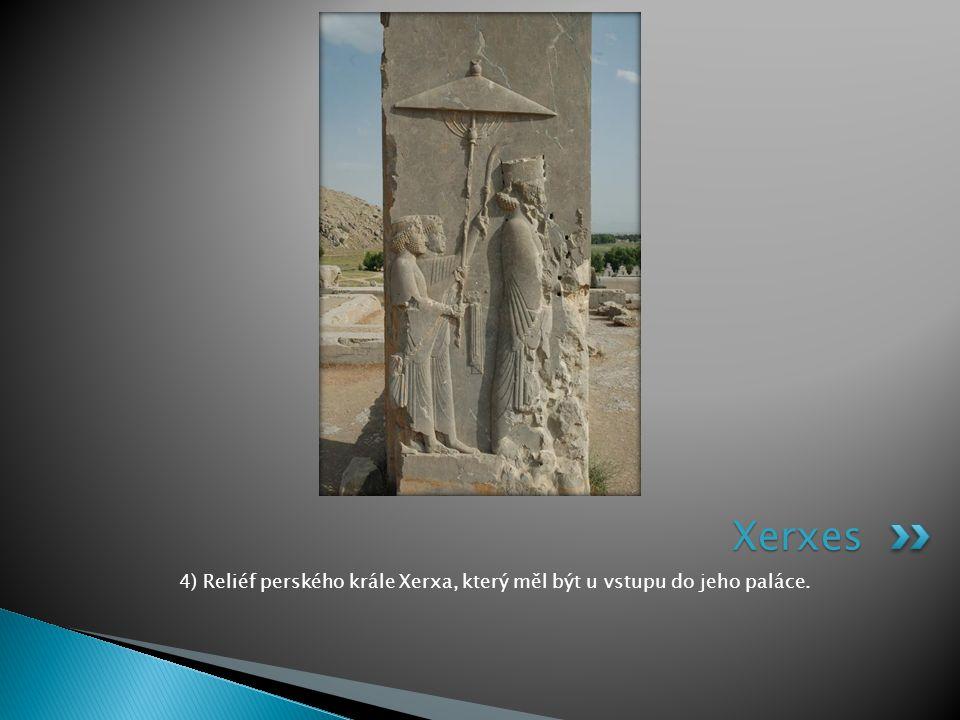 4) Reliéf perského krále Xerxa, který měl být u vstupu do jeho paláce.
