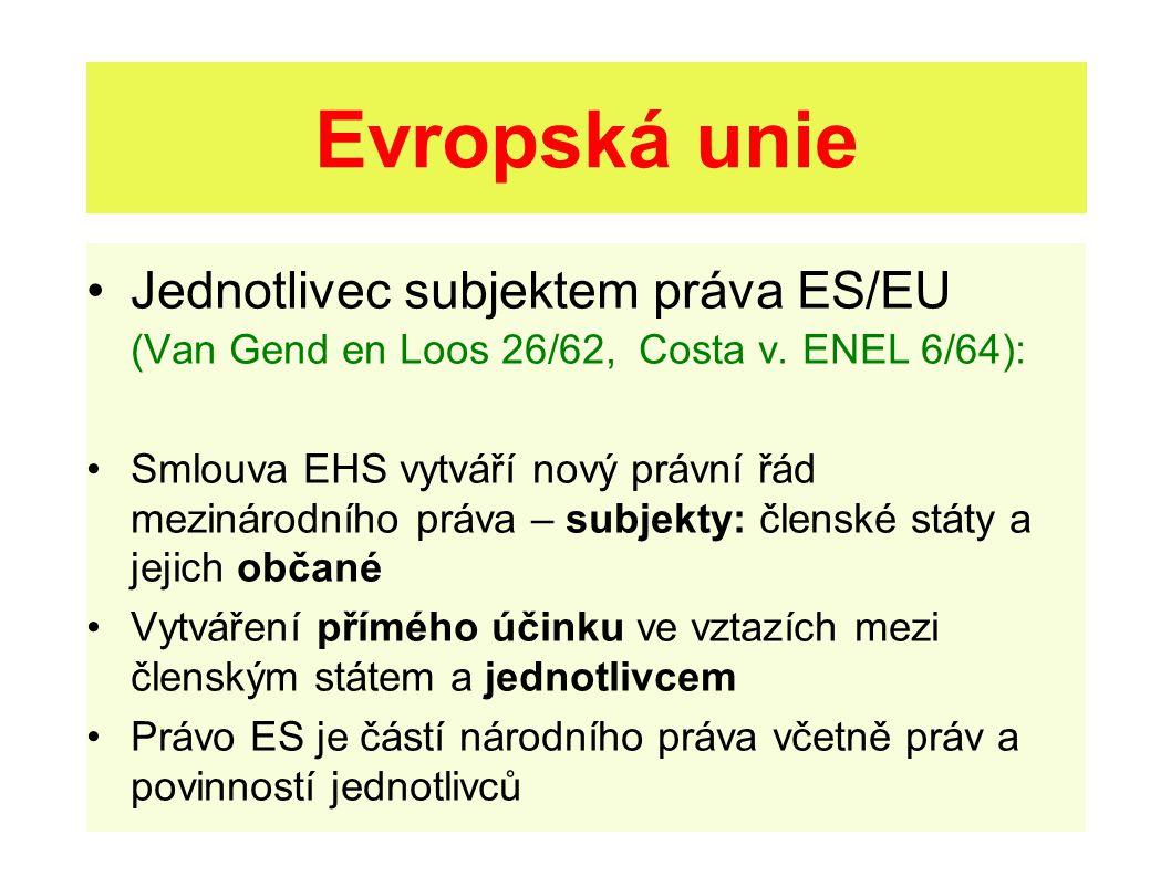 Evropská unie Jednotlivec subjektem práva ES/EU (Van Gend en Loos 26/62, Costa v. ENEL 6/64):