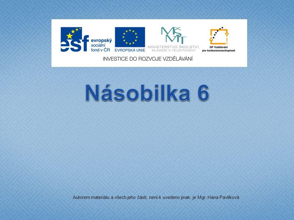 Násobilka 6 Autorem materiálu a všech jeho částí, není-li uvedeno jinak, je Mgr. Hana Pavlíková