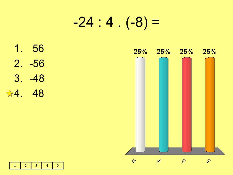 -24 : 4 . (-8) = 56 -56 -48 48 1 2 3 4 5