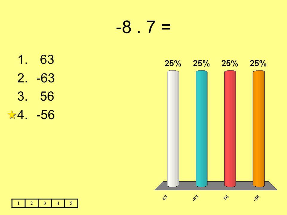 -8 . 7 = 63 -63 56 -56 1 2 3 4 5