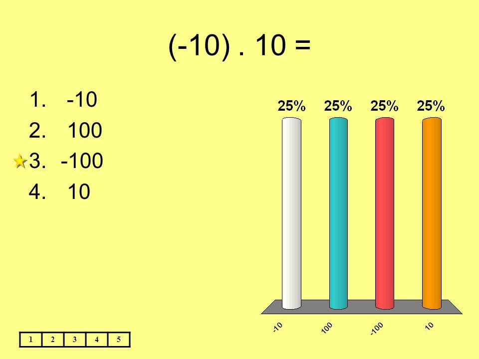 (-10) . 10 = -10 100 -100 10 1 2 3 4 5