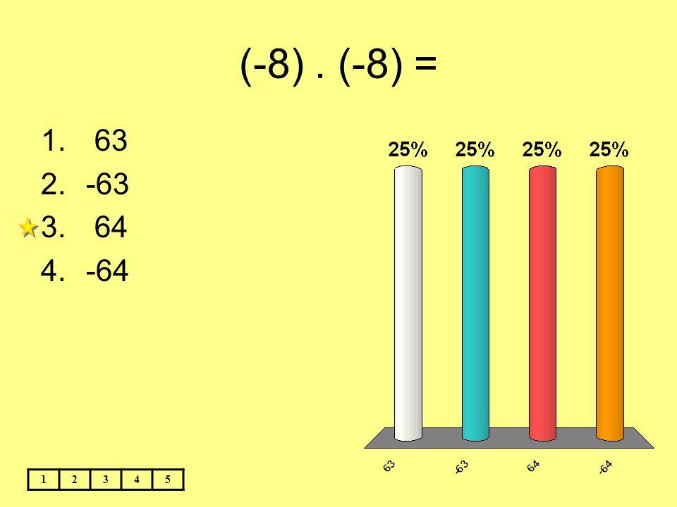 (-8) . (-8) = 63 -63 64 -64 1 2 3 4 5