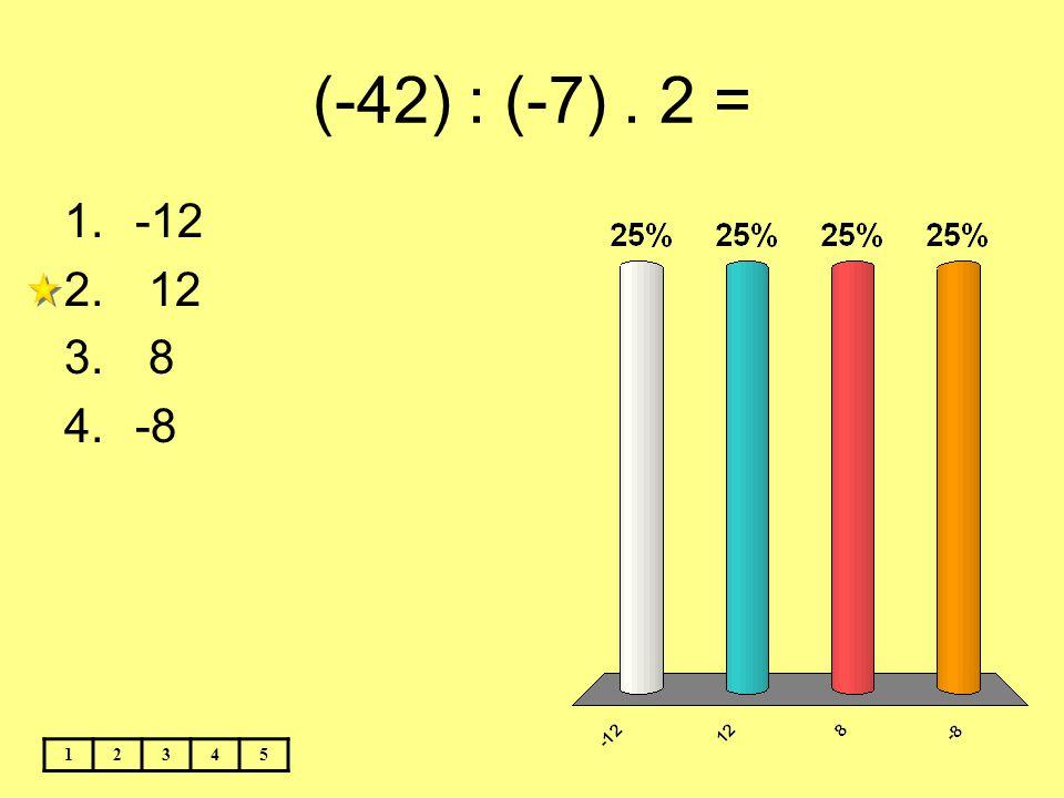 (-42) : (-7) . 2 = -12 12 8 -8 1 2 3 4 5