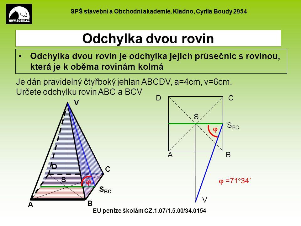 Odchylka dvou rovin Odchylka dvou rovin je odchylka jejich průsečnic s rovinou, která je k oběma rovinám kolmá.