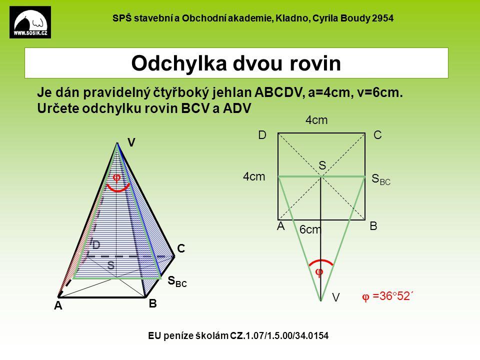 Odchylka dvou rovin Je dán pravidelný čtyřboký jehlan ABCDV, a=4cm, v=6cm. Určete odchylku rovin BCV a ADV.