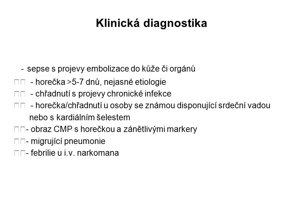 - sepse s projevy embolizace do kůže či orgánů