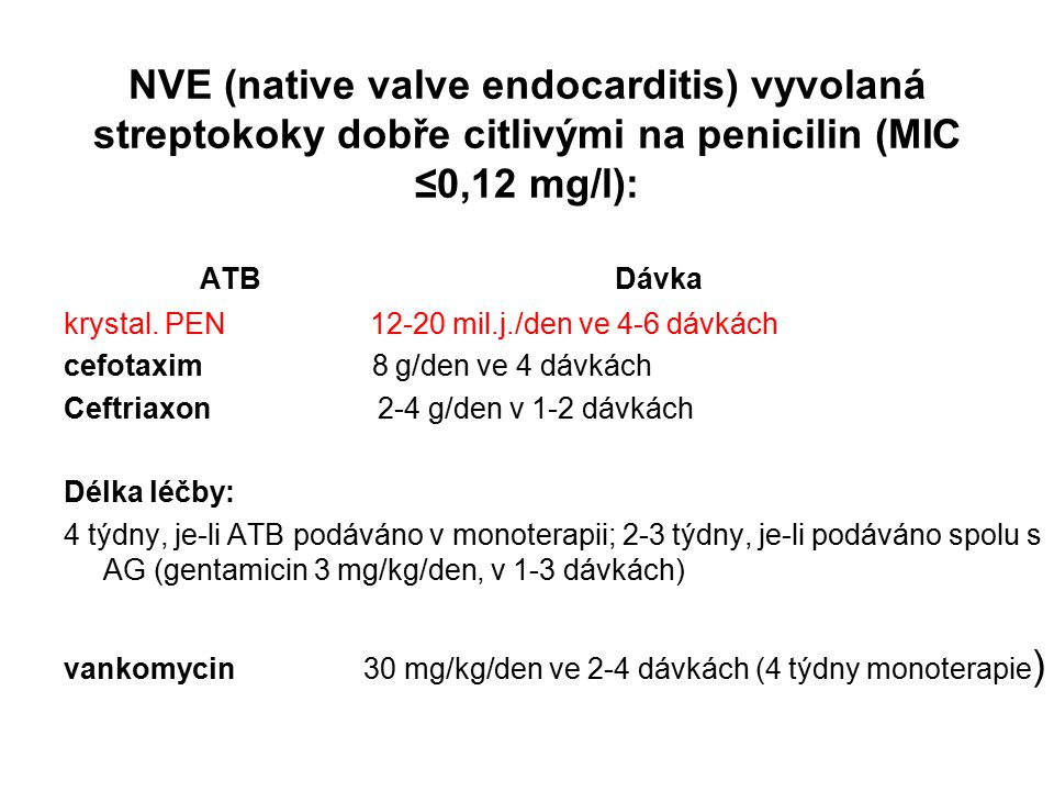 NVE (native valve endocarditis) vyvolaná streptokoky dobře citlivými na penicilin (MIC ≤0,12 mg/l):