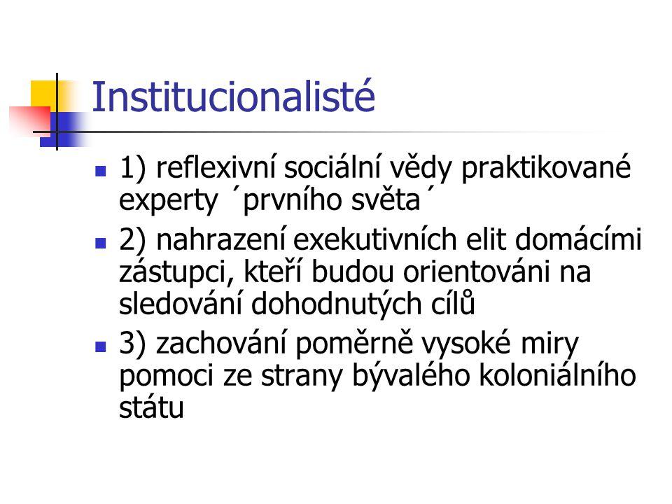 Institucionalisté 1) reflexivní sociální vědy praktikované experty ´prvního světa´