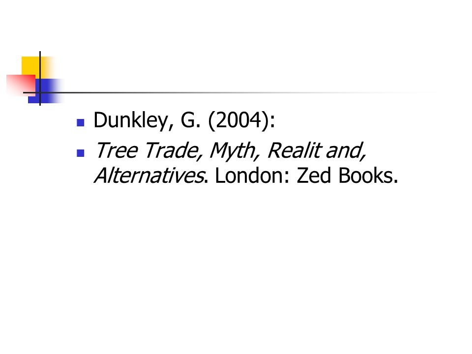 Dunkley, G. (2004): Tree Trade, Myth, Realit and, Alternatives. London: Zed Books.