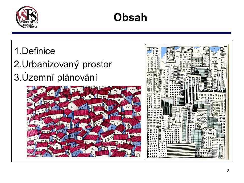 Obsah Definice Urbanizovaný prostor Územní plánování