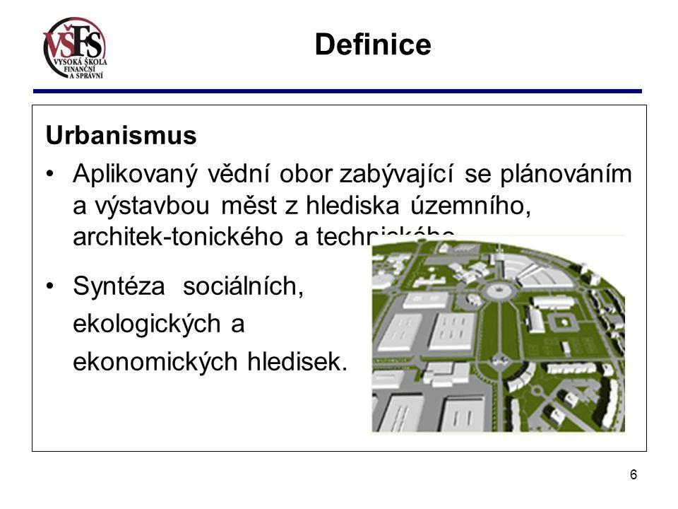 Definice Urbanismus. Aplikovaný vědní obor zabývající se plánováním a výstavbou měst z hlediska územního, architek-tonického a technického.