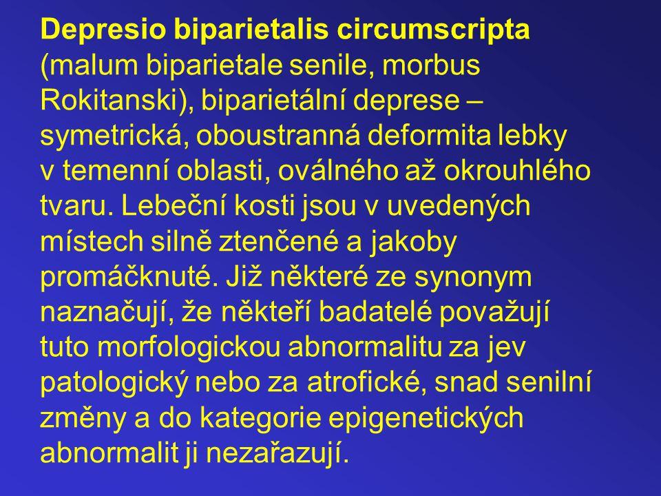 Depresio biparietalis circumscripta (malum biparietale senile, morbus Rokitanski), biparietální deprese – symetrická, oboustranná deformita lebky v temenní oblasti, oválného až okrouhlého tvaru.