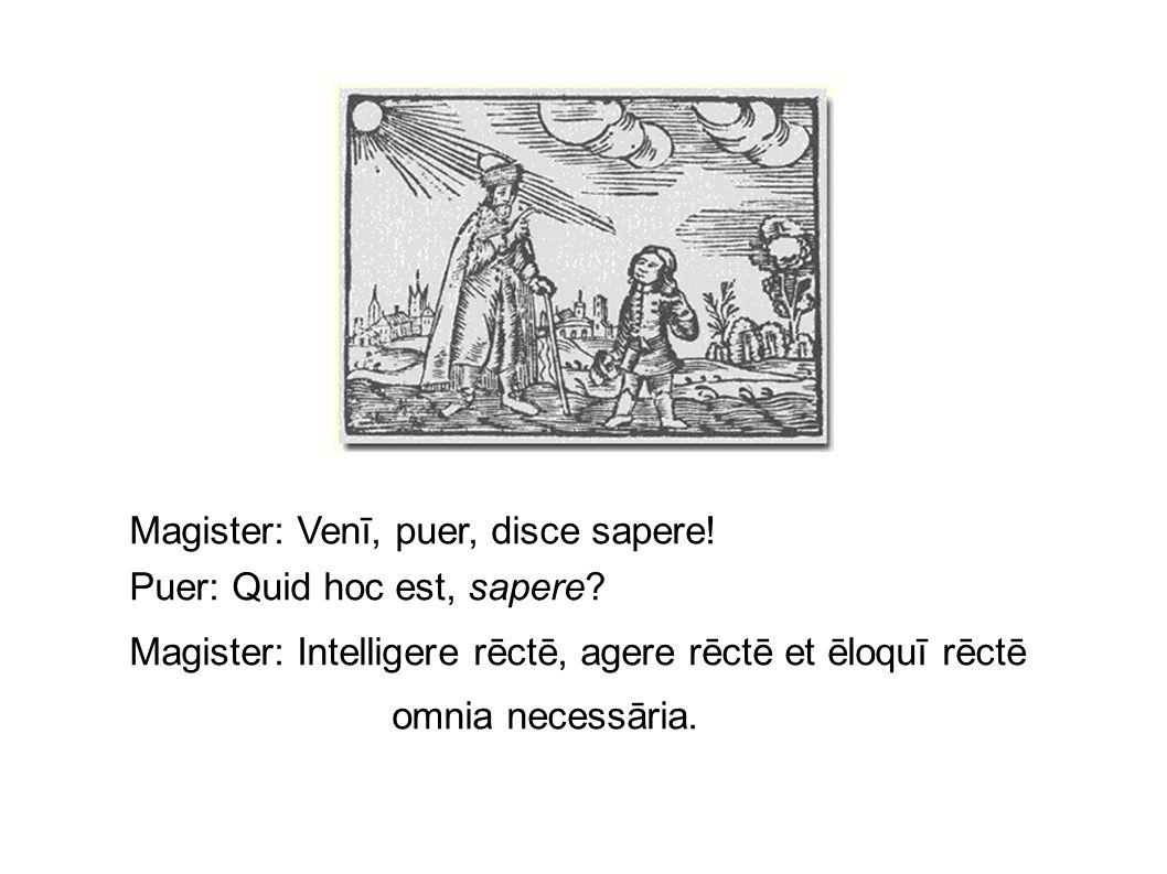 Magister: Venī, puer, disce sapere!