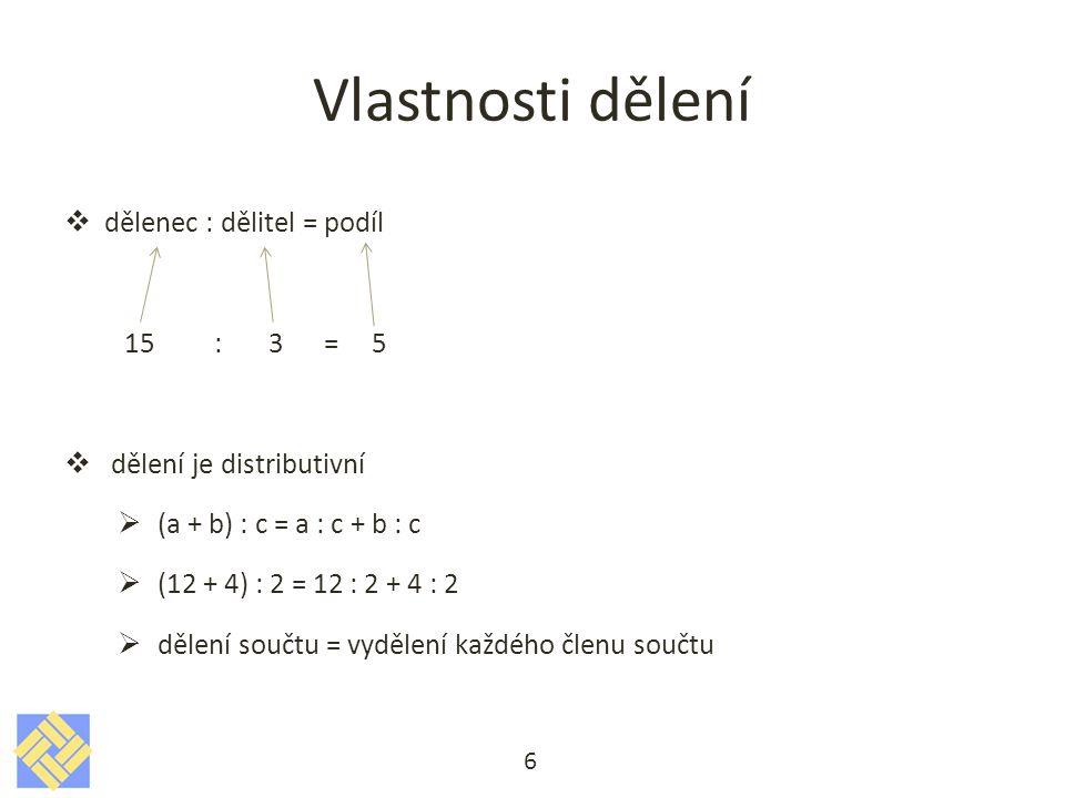 Vlastnosti dělení dělenec : dělitel = podíl 15 : 3 = 5
