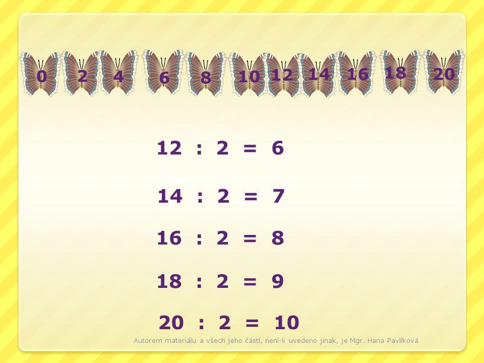 2 4. 10. 12. 14. 16. 18. 20. 6. 8. 12 : 2 = 6. 14 : 2 = 7. 16 : 2 = 8. 18 : 2 = 9.