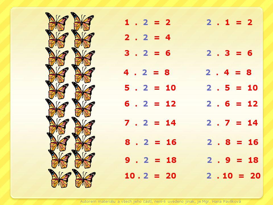 1 . 2 = 2 2 . 1 = 2 2 . 2 = 4. 3 . 2 = 6 2 . 3 = 6. 4 . 2 = 8 2 . 4 = 8.