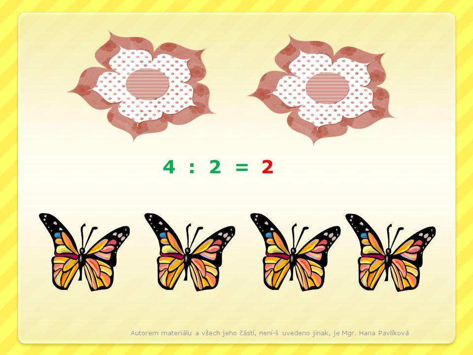 4 : 2 = 2 Autorem materiálu a všech jeho částí, není-li uvedeno jinak, je Mgr. Hana Pavlíková