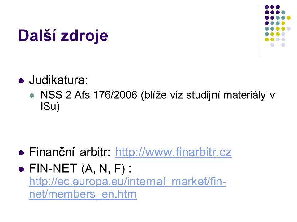 Další zdroje Judikatura: Finanční arbitr: http://www.finarbitr.cz