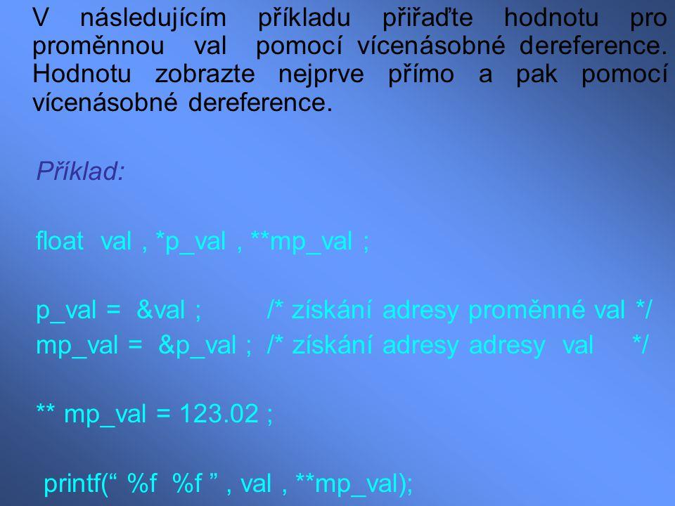V následujícím příkladu přiřaďte hodnotu pro proměnnou val pomocí vícenásobné dereference. Hodnotu zobrazte nejprve přímo a pak pomocí vícenásobné dereference.