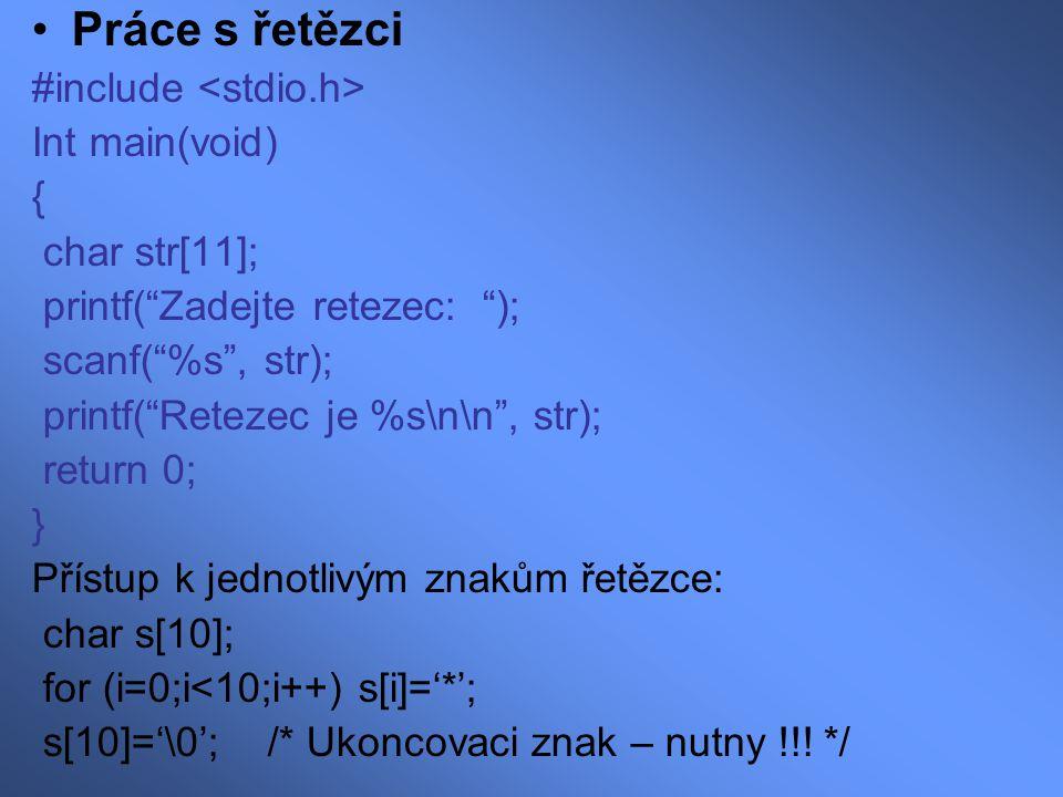 Práce s řetězci #include <stdio.h> Int main(void) {