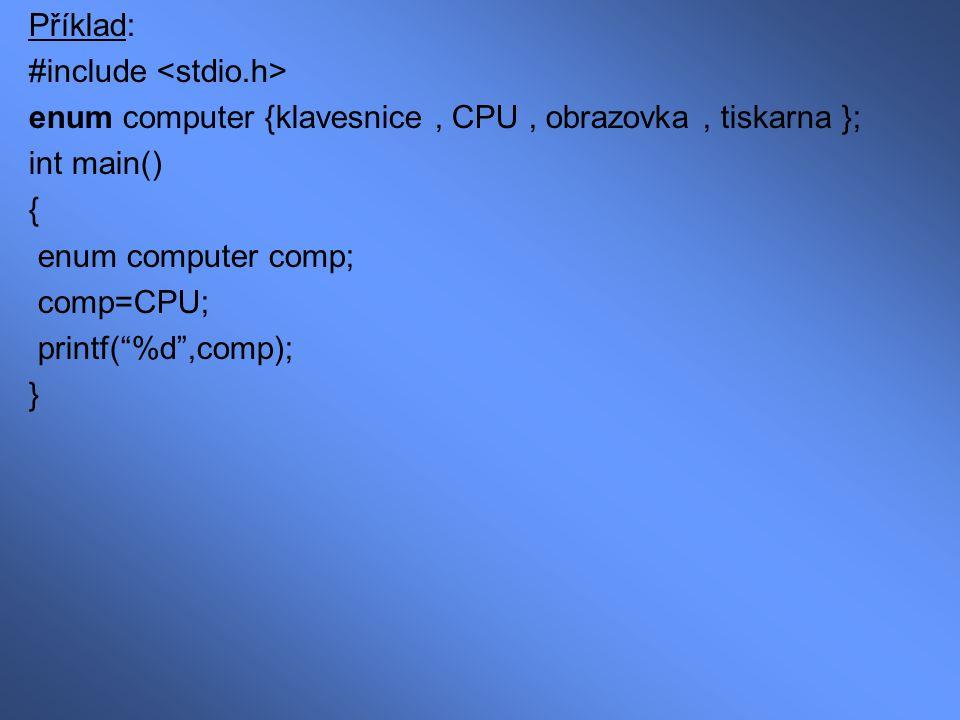 Příklad: #include <stdio.h> enum computer {klavesnice , CPU , obrazovka , tiskarna }; int main() {