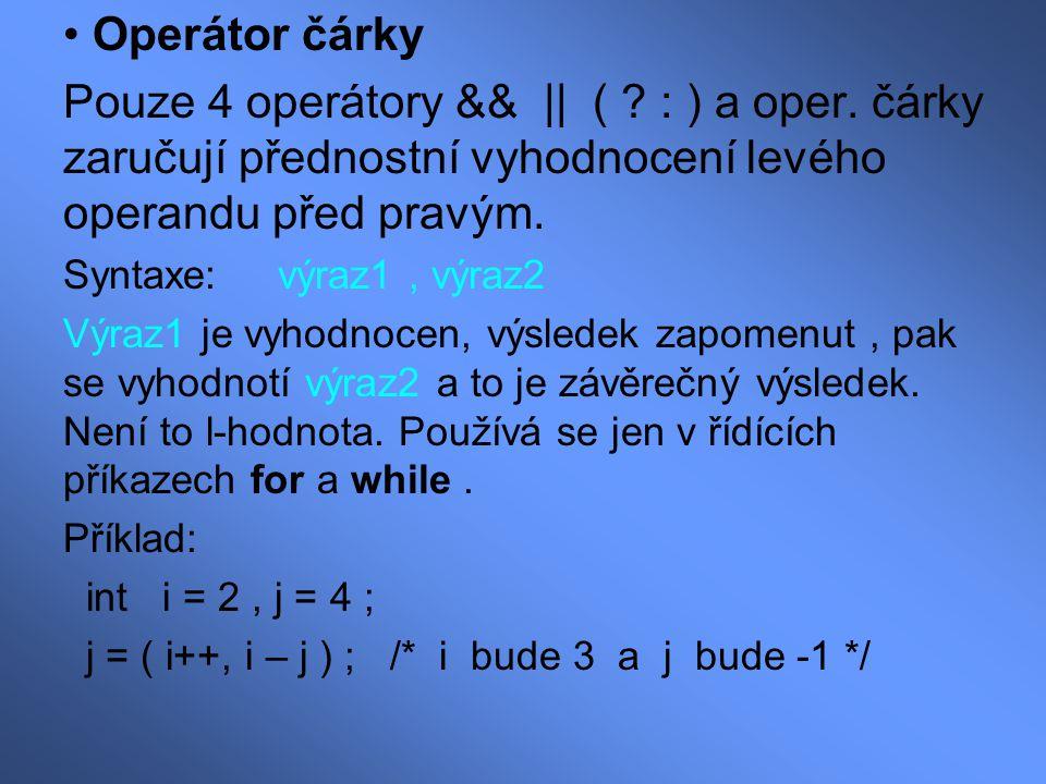 Operátor čárky Pouze 4 operátory && || ( : ) a oper. čárky zaručují přednostní vyhodnocení levého operandu před pravým.